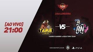 LIGA LENDÁRIA #3 - Taurus Gaming VS Reaction Team
