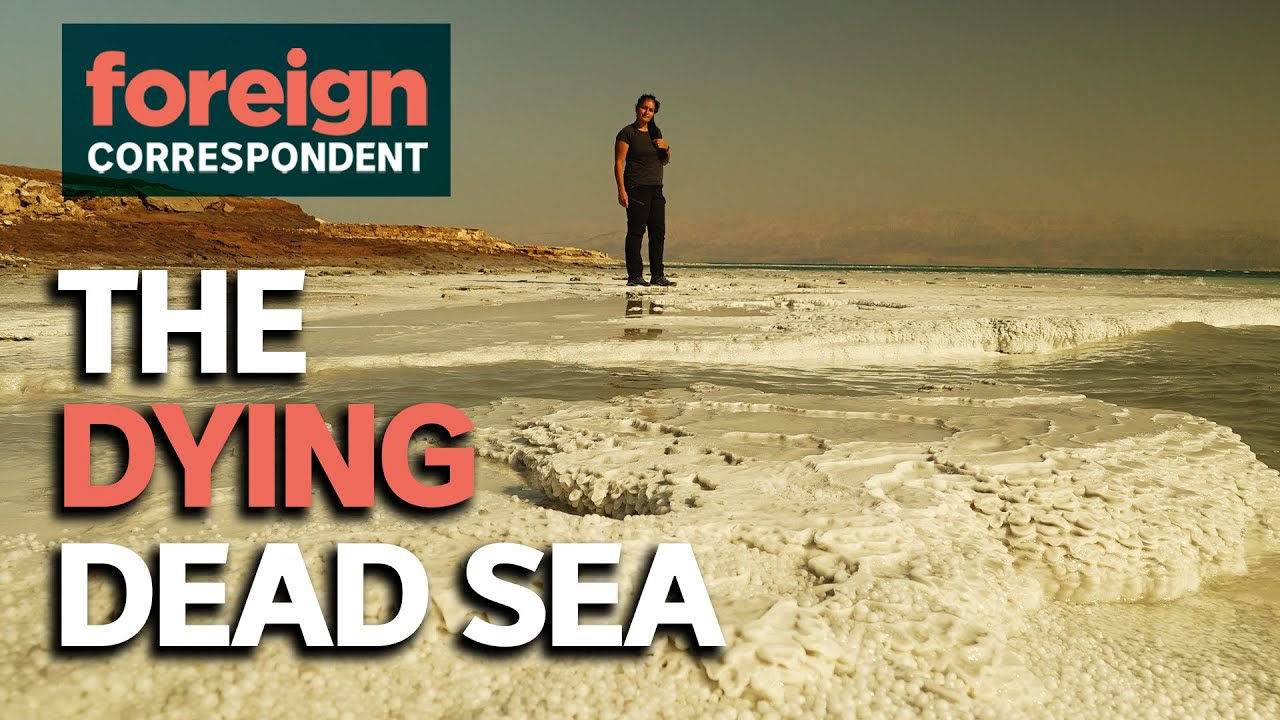 Salt, Sewage and Sinkholes: The Death of the Dead Sea   Foreign Correspondent