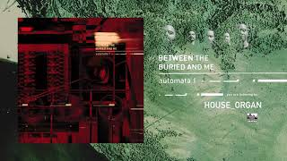 Between The Buried And Me - House Organ
