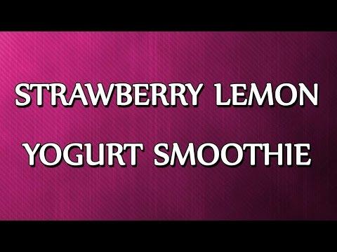 STRAWBERRY LEMON YOGURT SMOOTHIE | SMOOTHIE RECIPES | EASY TO LEARN