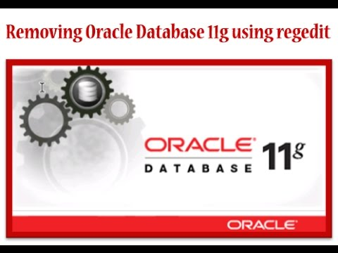 How do remove Oracle Database 11g using regedit permanently windows64 8.1