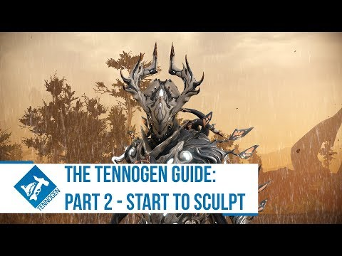 Warframe: The Tennogen Guide  Part 2 - Starting to Sculpt