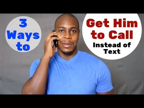 3 ways to get him to call instead of texting
