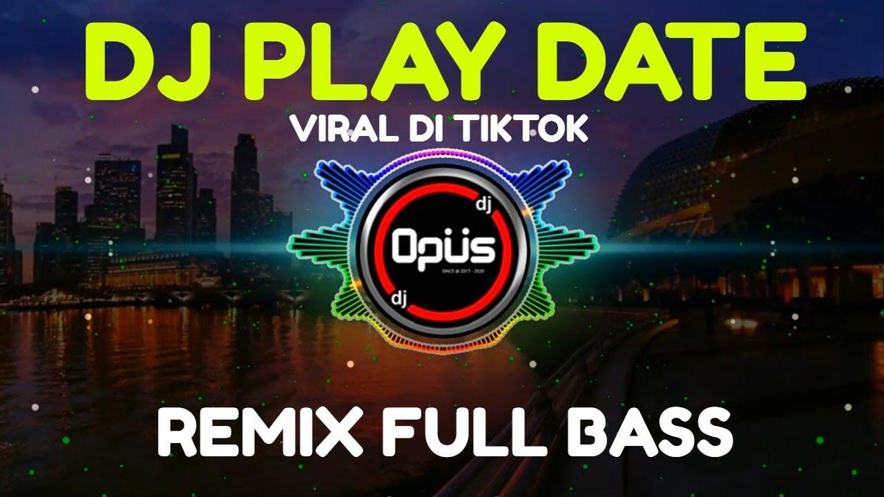 DJ PLAY DATE REMIX FULL BASS TIK TOK VIRAL 2020