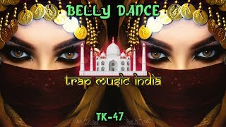 TK- 47 - Belly Dance | Indian x Arabic trap music | Latest Indian / Arabic Trap songs