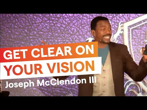 Get Clear On Your Vision, with Joseph McClendon III (Part 1 of 2)