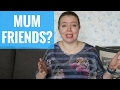 MUM FRIENDS - WHAT I WISH I'D KNOWN!