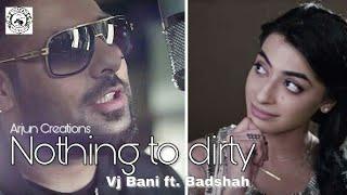 Nothing to Dirty | ft: Badshah and VJ Bani | New Hindi Songs | Dhakad Productions | Full HD |