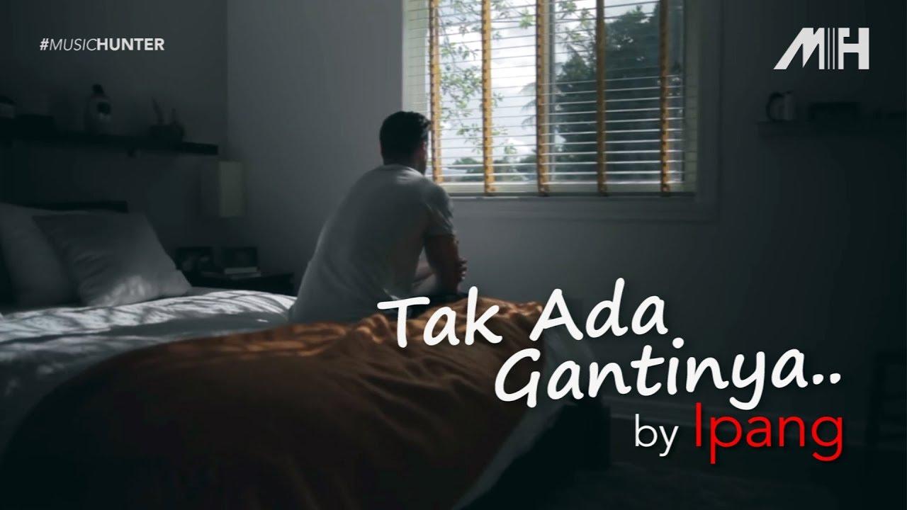 Download Ipang - Tak Ada Gantinya (video lirik) MP3 Gratis