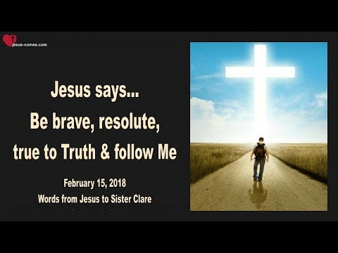 BE BRAVE, RESOLUTE, TRUE TO TRUTH & FOLLOW ME ❤️ Love Letter from Jesus