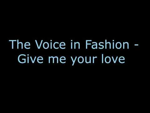 The voice in Fashion - give me your love