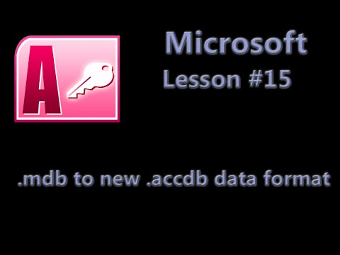 Microsoft Office Access Lesson #15 - .mdb database to the new .accdb data format