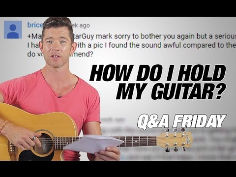 'How Do I Hold My Guitar?' - Q&A Friday