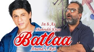 Director Anand L Rai REACTION On Shahrukh