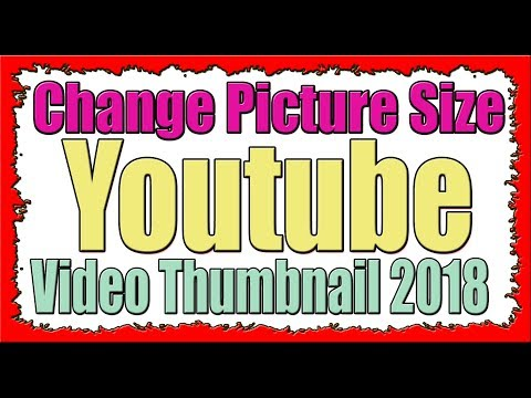 How To Change Picture Size For Youtube Video Thumbnail 2018