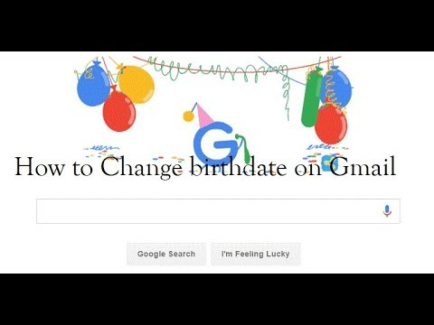 HOW TO CHANGE DATE OF BIRTH  ON GMAIL