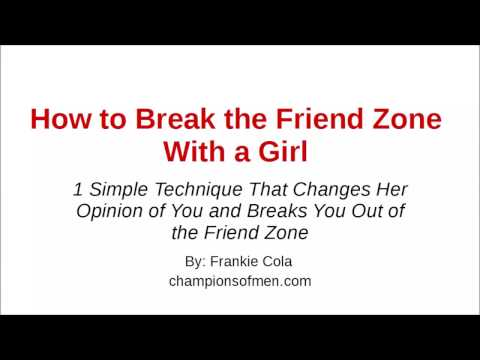 How to Break the Friend Zone With a Girl and Make Her Want to Get Physical With You