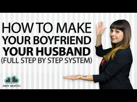 How To Make Your Boyfriend Your Husband (Full, Step by Step System!)