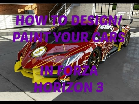How To Design/Paint Your Cars In Forza Horizon 3