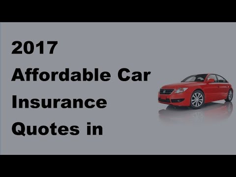 2017 Affordable Car Insurance Quotes in Detail  | How to Get Affordable Car Insurance Quotes Fast