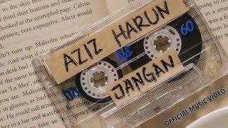 Jangan (Official Music Video) - Aziz Harun