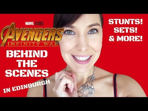 AVENGERS INFINITY WAR: BEHIND THE SCENES in Edinburgh, Scotland!