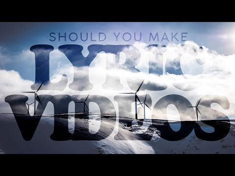 Should You Have Lyric Videos?!