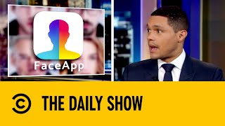 Is FaceApp Violating Our Privacy?   The Daily Show with Trevor Noah