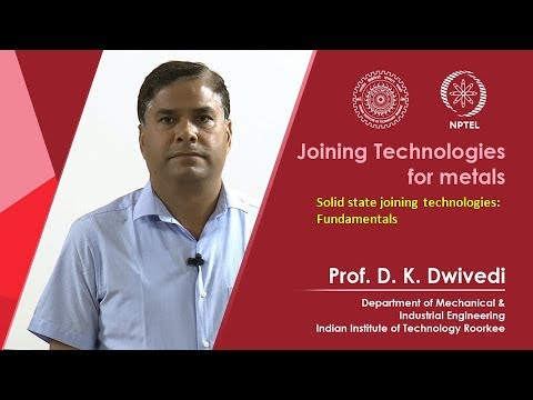 Lec 23 - Solid state joining technologies: Fundamentals