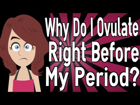 Why Do I Ovulate Right Before My Period?