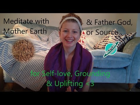 Prayer & Meditation with Mother Earth & Father God - for Self-Love, Grounding and Uplifting