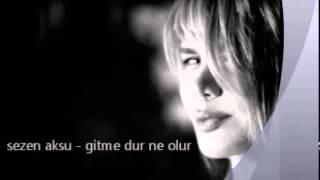 Sezen Aksu - Gitme Dur Ne Olur (şarkı sözleri)