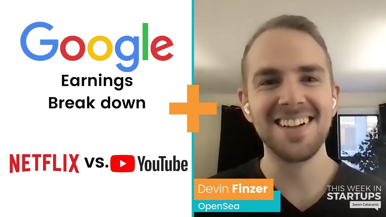 Youtube vs. Netflix, Google's $230B run rate + Next Unicorns: OpenSea's Devin Finzer, NFTs    E1255