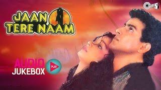 Jaan Tere Naam Jukebox - Full Album Songs | Ronit Roy, Farheen, Nadeem Shravan