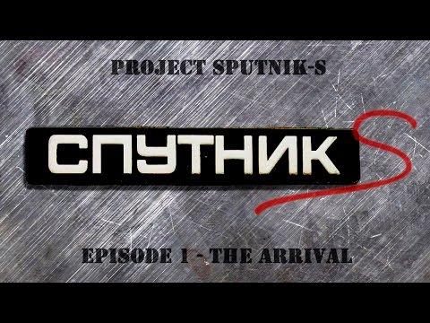 Project Sputnik-S - Ep. 01 - The Arrival