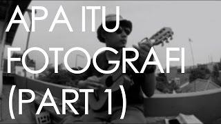 #9 Apa Itu Fotografi (part 1)