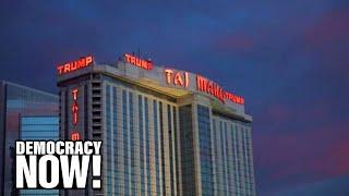 How Donald Trump Bankrupted His Casinos, Left Contractors Unpaid, Ruined Investors & Made Millions