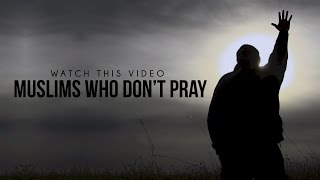 MUSLIMS WHO DO NOT PRAY - MUST WATCH