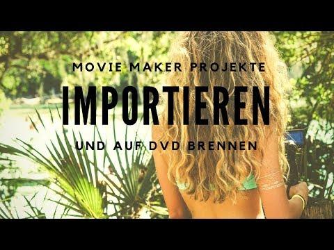 Movie Maker Projekte importieren und auf DVD brennen