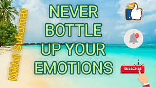 Never bottle up emotions, fear, anger and sadness