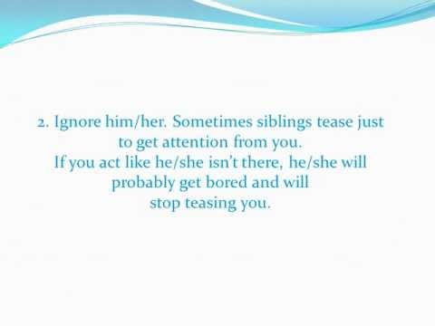 How to Stop your Brother/Sister from Teasing You