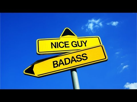 Are You A Nice Guy Or A Badass?