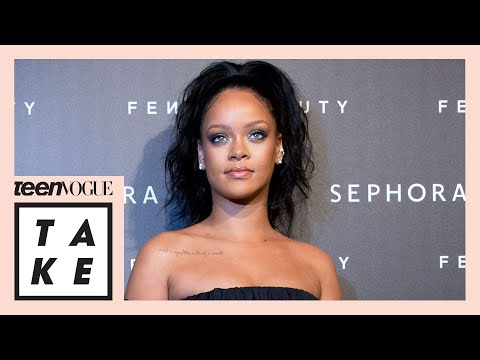 How Rihanna Disrupted the Beauty Industry | Teen Vogue Take