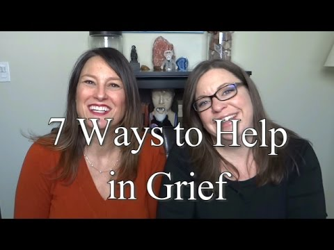 7 Ways to Help Someone Who is Grieving (Grief Part 3)