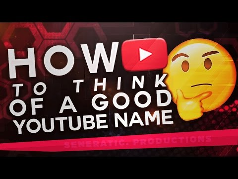 How To Think Of A PROFESSIONAL YouTube Name 2016/2017!