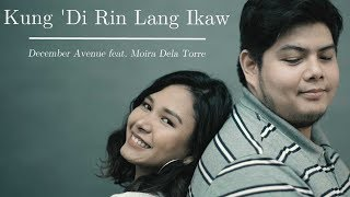 December Avenue Feat Moira Dela Torre Kung Di Rin Lang Ikaw Official Music Video Mp3