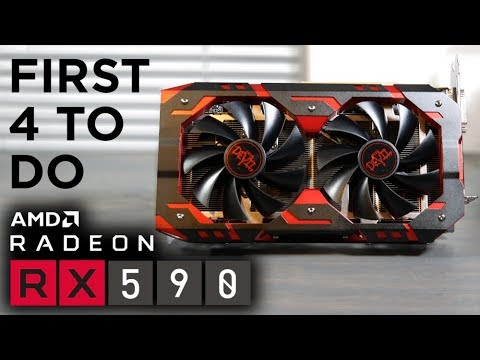 First 4 Things To Do When You Get An RX 590