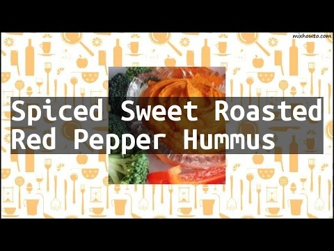 Recipe Spiced Sweet Roasted Red Pepper Hummus