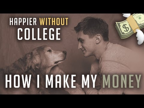 Happier Without College | How I Make Money!