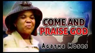 Agatha Moses - Come And Praise God - Gospel Music